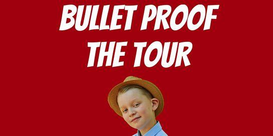 Bullet Proof The Tour